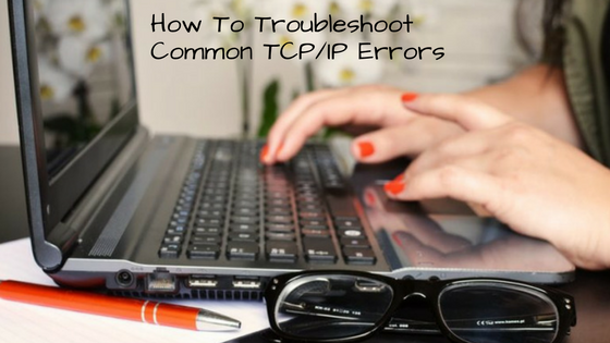 Troubleshoot Common TCP/IP Errors
