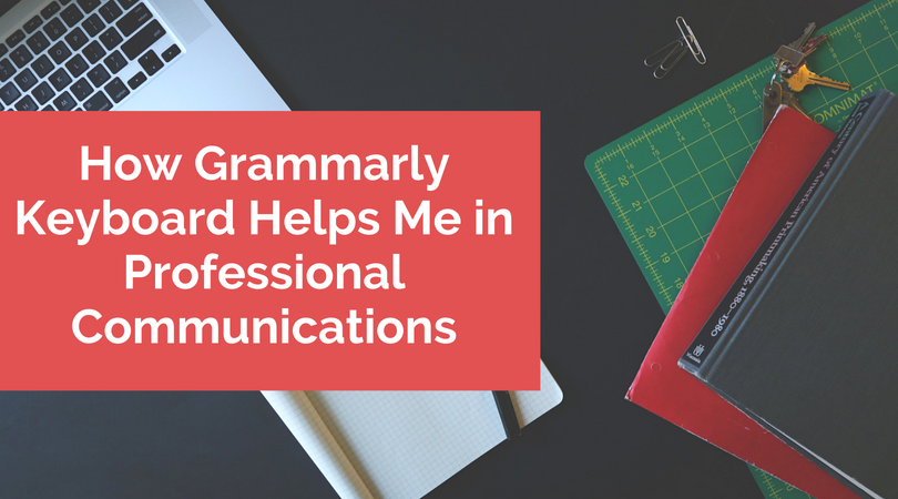How Grammarly Keyboard Helps Me in Professional Communications