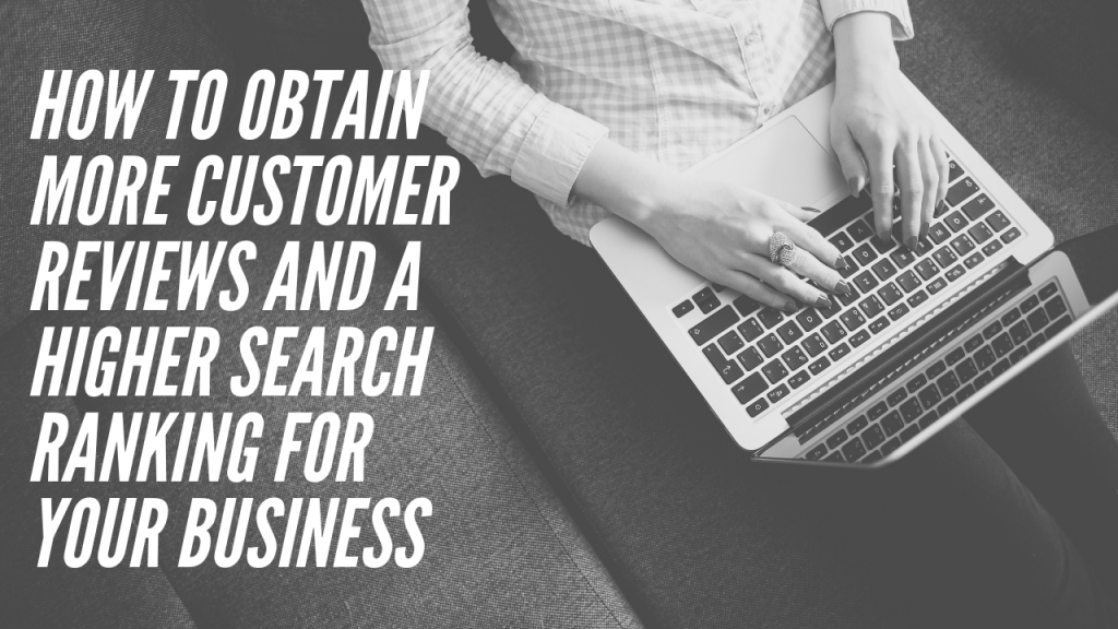 How To Obtain More Customer Reviews And A Higher Search Ranking For Your Business