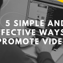 5 Simple and Effective Ways to Promote Videos
