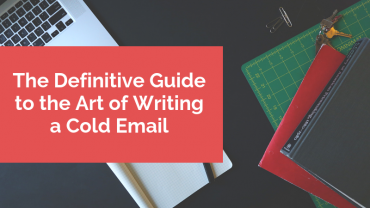 The Definitive Guide to the Art of Writing a Cold Email