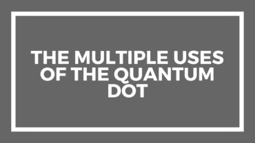 The Multiple Uses of the Quantum Dot