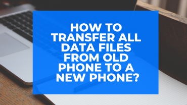How to Transfer all Data Files from Old Phone to a New Phone?
