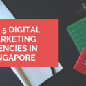 TOP 5 DIGITAL MARKETING AGENCIES IN SINGAPORE