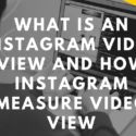 What Is an Instagram Video View and how Instagram measure video view