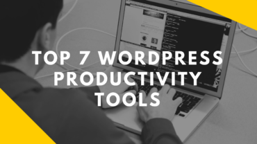Top 7 Wordpress Productivity Tools