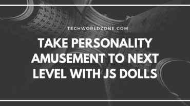 Take Personality Amusement to Next Level With JS Dolls