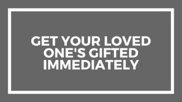 Get Your Loved One's Gifted Immediately