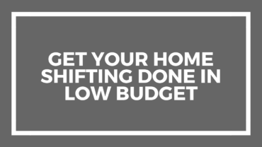Get Your Home Shifting Done in Low Budget