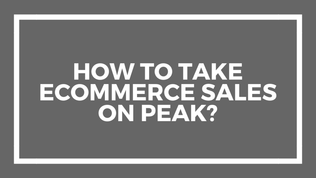 How to Take eCommerce Sales On Peak?