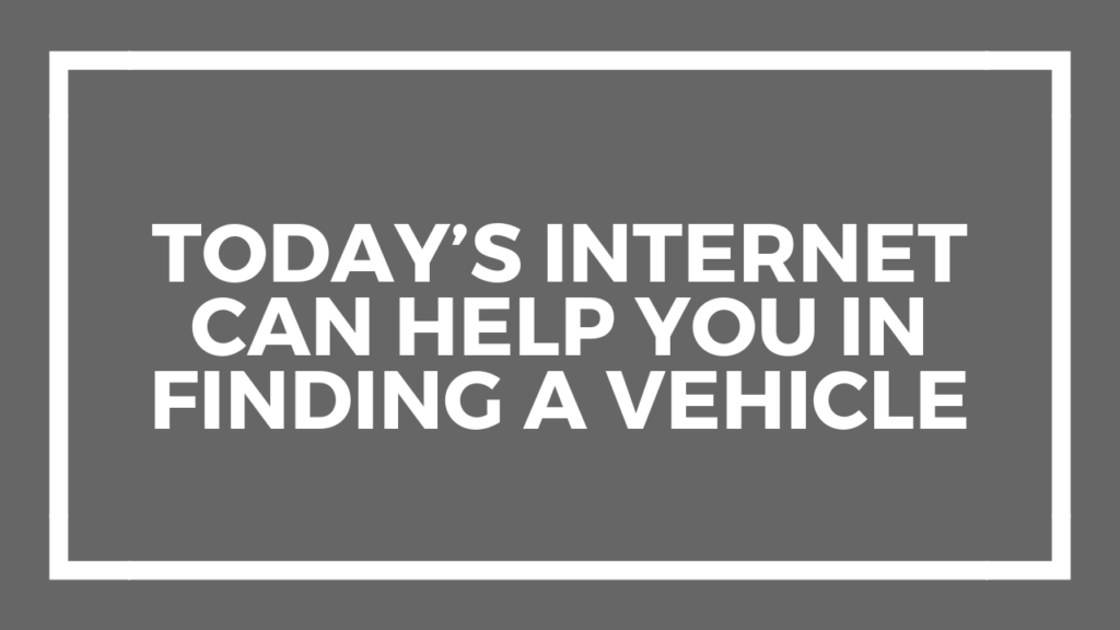 Today's Internet Can Help You in Finding a Vehicle
