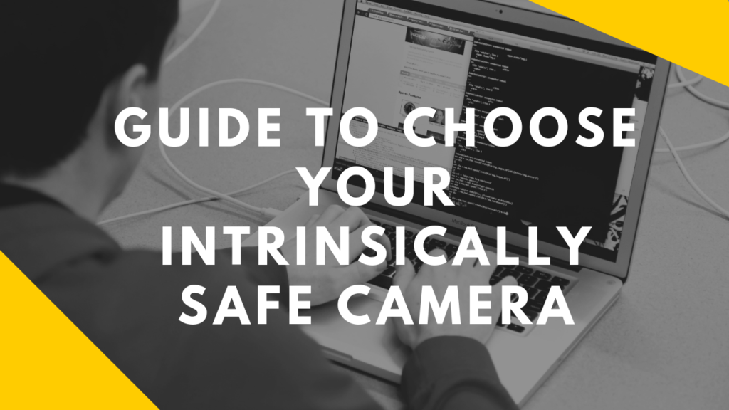 Guide to choose your intrinsically safe camera