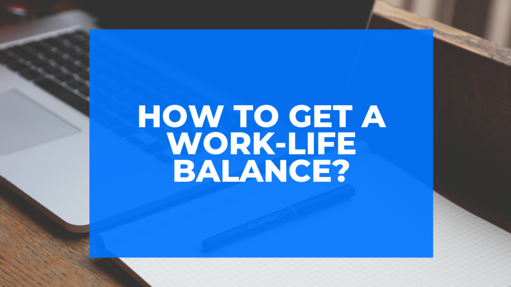 How to get a work-life balance?