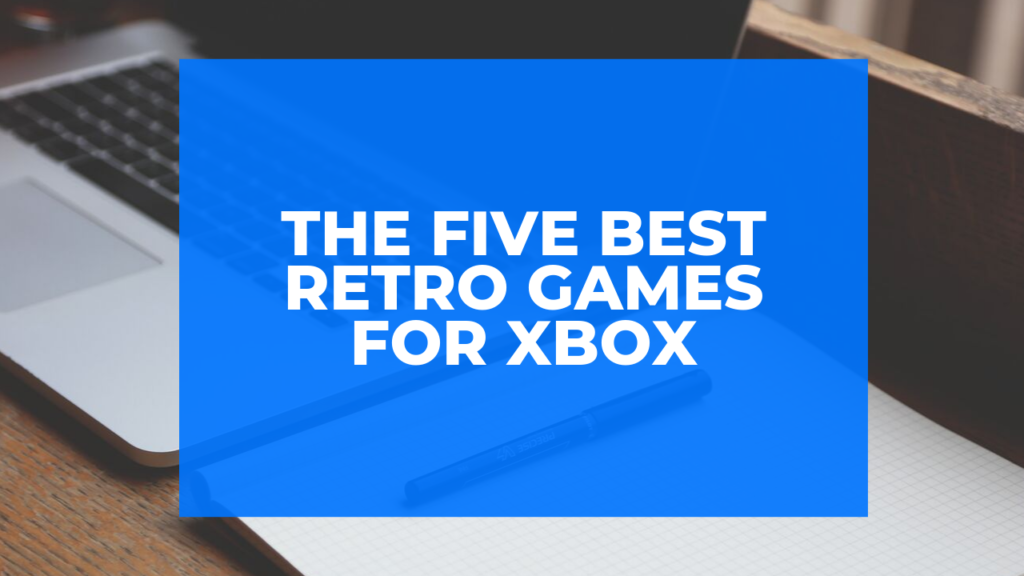 The Five Best Retro Games for Xbox