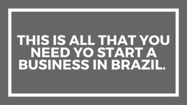 This Is All That You Need Yo Start a Business in Brazil.