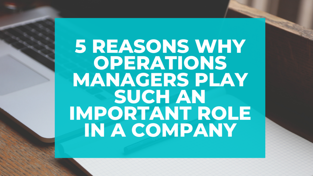 5 Reasons why Operations Managers Play Such an Important Role in a Company