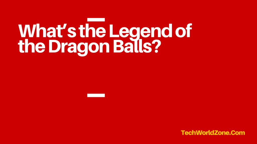 What's the Legend of the Dragon Balls?