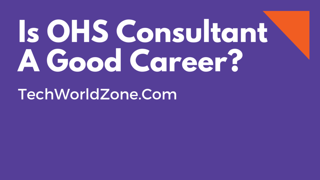 Is OHS Consultant A Good Career?