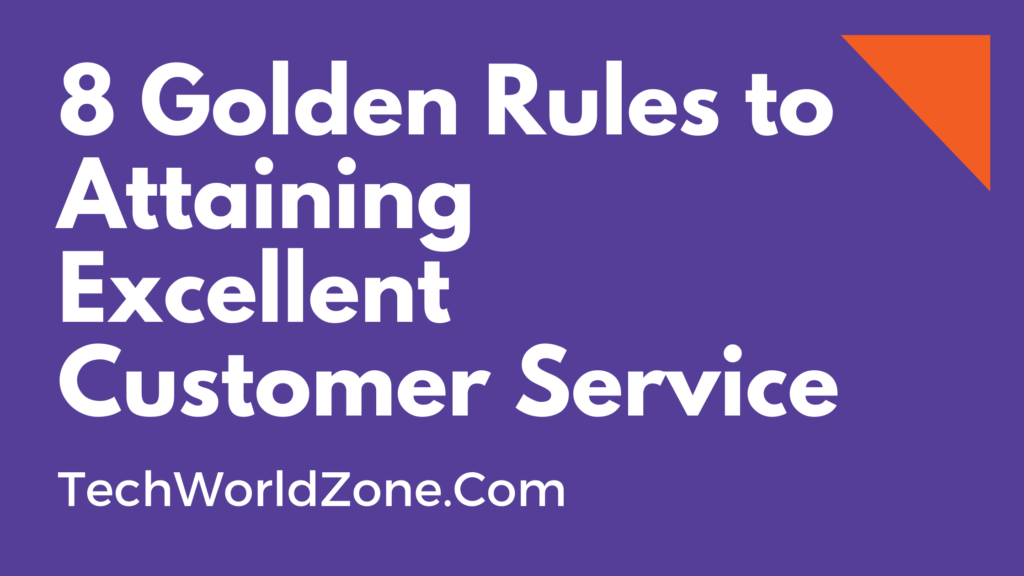 8 Golden Rules to Attaining Excellent Customer Service
