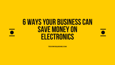 6 Ways Your Business Can Save Money on Electronics