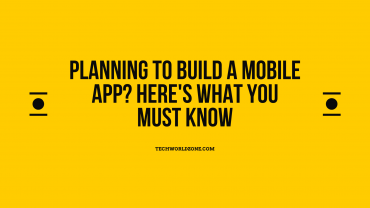 Planning to Build a Mobile App? Here's What You Must Know.