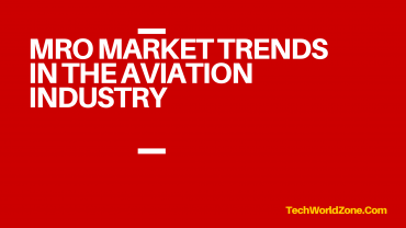 MRO MARKET TRENDS IN THE AVIATION INDUSTRY