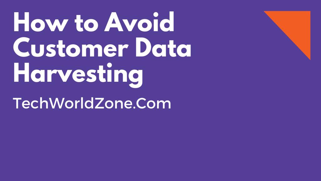 How to Avoid Customer Data Harvesting