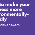Tips to make your business more environmentally-friendly