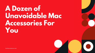 A Dozen of Unavoidable Mac Accessories For You